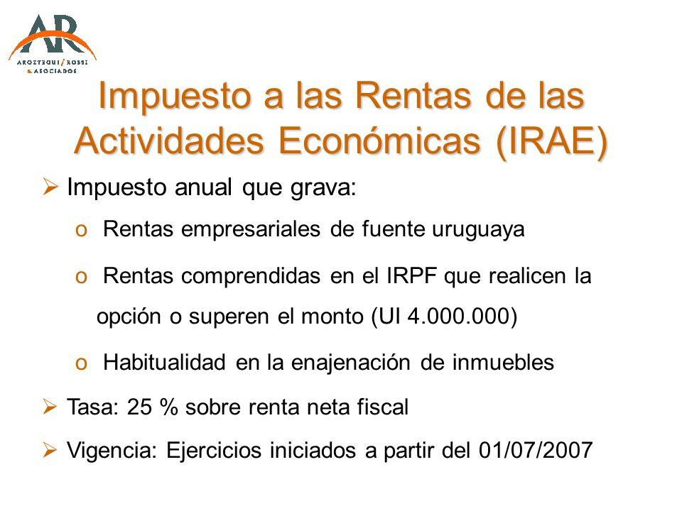 Impuesto a las Rentas de las Actividades Económicas (IRAE) Impuesto anual que grava: o Rentas empresariales de fuente uruguaya o Rentas comprendidas e