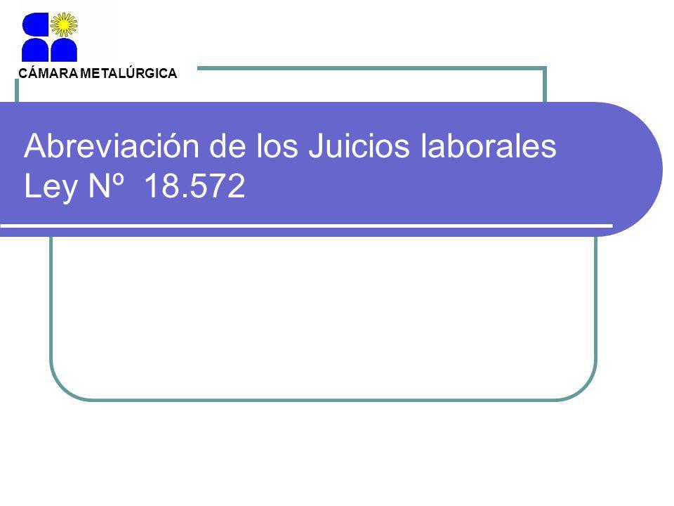 Abreviación de los Juicios laborales Ley Nº 18.572 CÁMARA METALÚRGICA