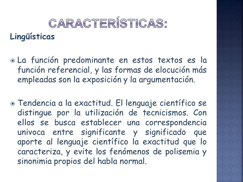 Lingüísticas La función predominante en estos textos es la función referencial, y las formas de elocución más empleadas son la exposición y la argumen