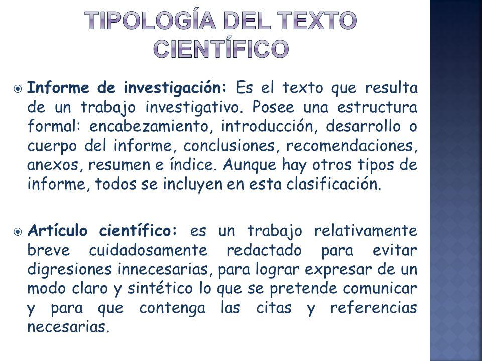 Informe de investigación: Es el texto que resulta de un trabajo investigativo. Posee una estructura formal: encabezamiento, introducción, desarrollo o