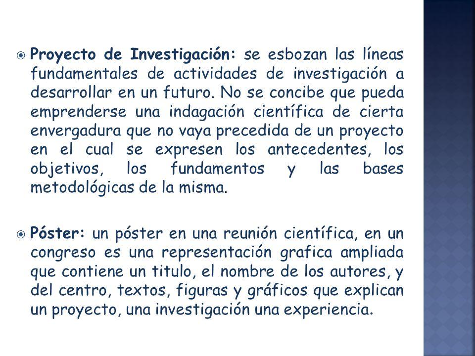 Proyecto de Investigación: se esbozan las líneas fundamentales de actividades de investigación a desarrollar en un futuro. No se concibe que pueda emp