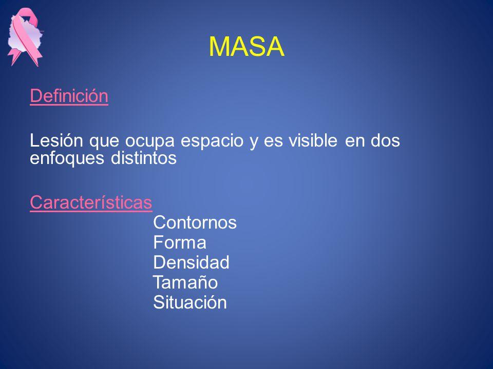 MASA Definición Lesión que ocupa espacio y es visible en dos enfoques distintos Características Contornos Forma Densidad Tamaño Situación