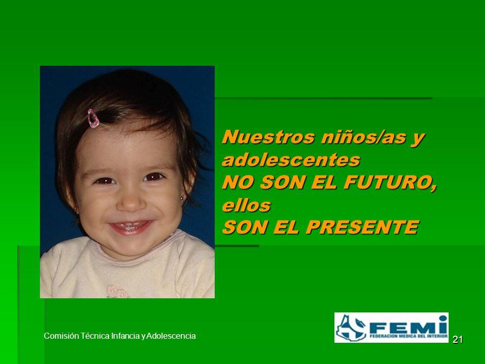 21 Nuestros niños/as y adolescentes NO SON EL FUTURO, ellos SON EL PRESENTE Comisión Técnica Infancia y Adolescencia