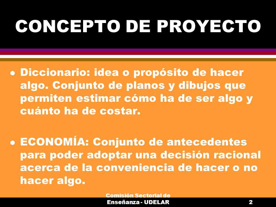 Comisión Sectorial de Enseñanza - UDELAR2 CONCEPTO DE PROYECTO l Diccionario: idea o propósito de hacer algo.