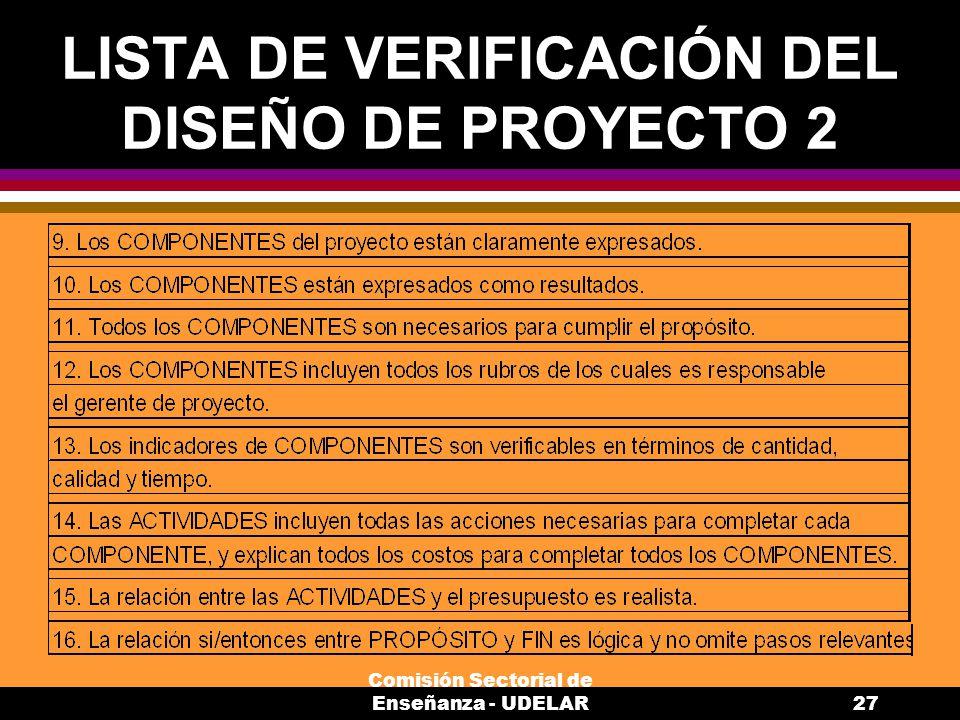 Comisión Sectorial de Enseñanza - UDELAR27 LISTA DE VERIFICACIÓN DEL DISEÑO DE PROYECTO 2