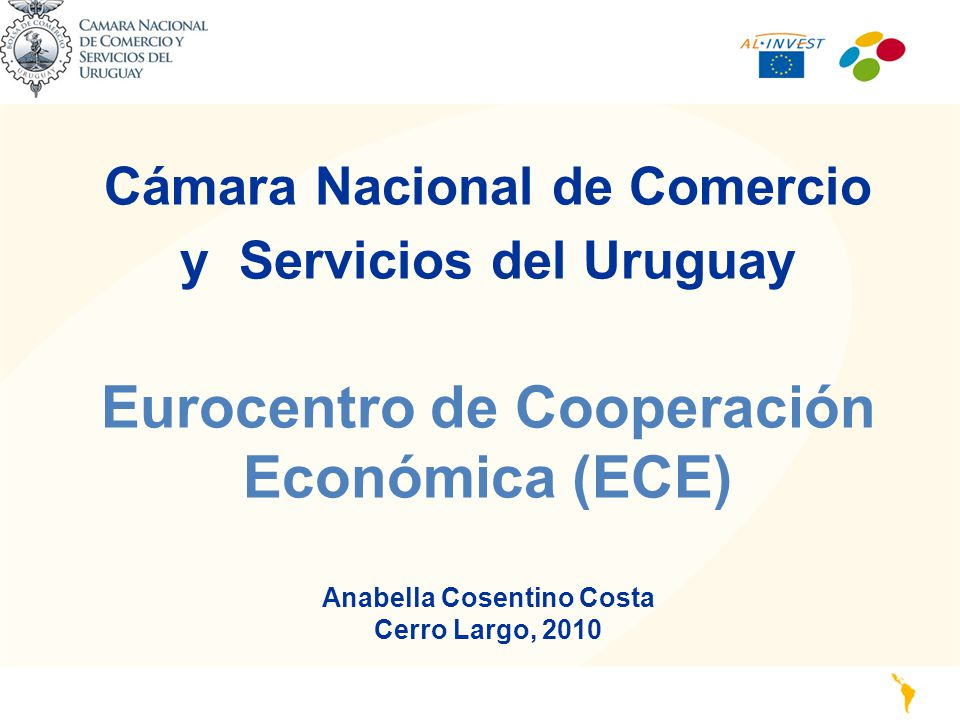 Cámara Nacional de Comercio y Servicios del Uruguay Eurocentro de Cooperación Económica (ECE) Anabella Cosentino Costa Cerro Largo, 2010