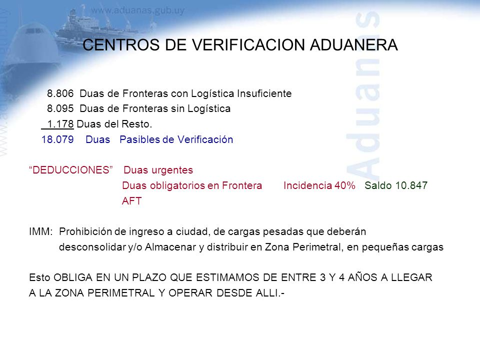 CENTROS DE VERIFICACION ADUANERA 8.806 Duas de Fronteras con Logística Insuficiente 8.095 Duas de Fronteras sin Logística 1.178 Duas del Resto. 18.079