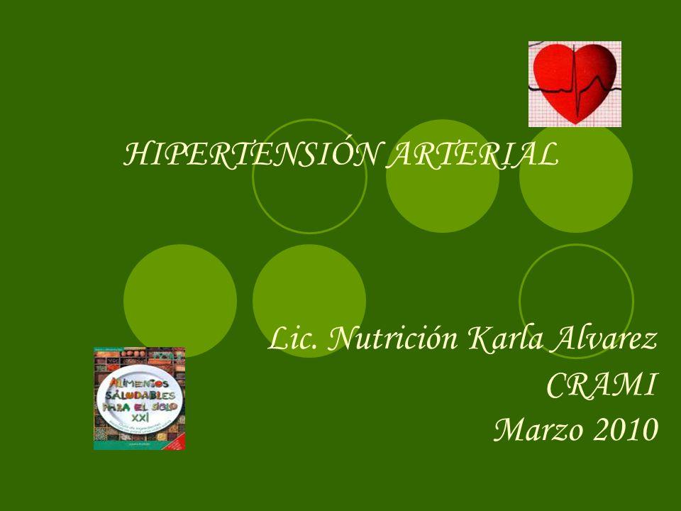 HIPERTENSIÓN ARTERIAL Lic. Nutrición Karla Alvarez CRAMI Marzo 2010