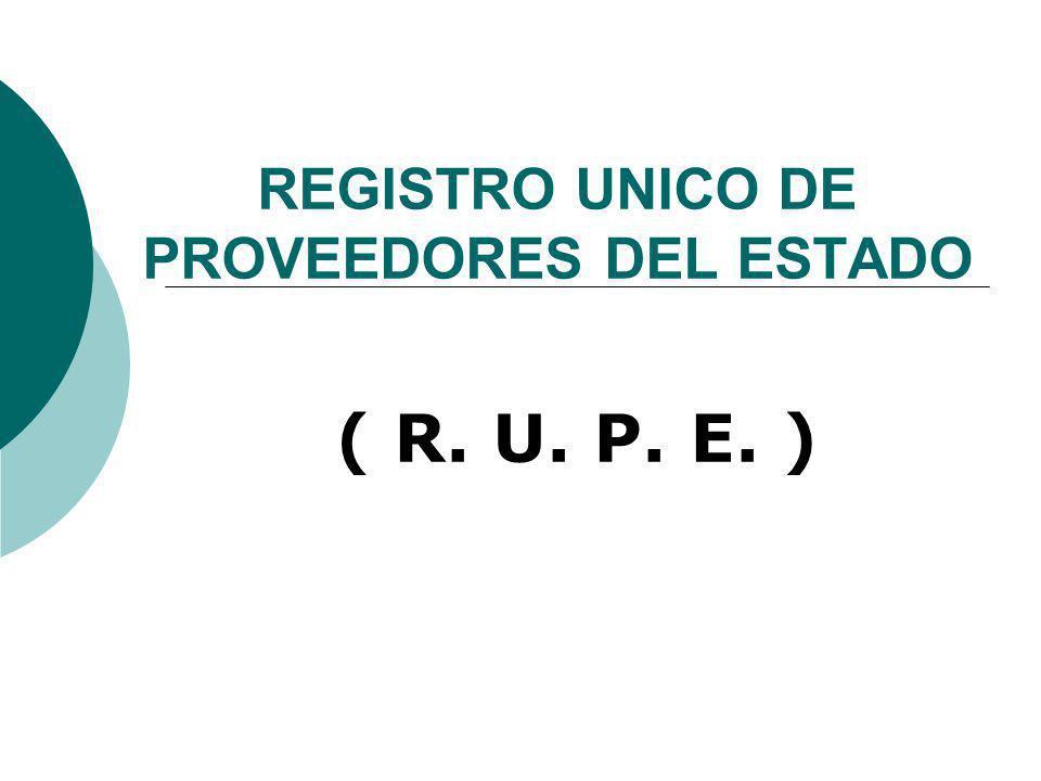 REGISTRO UNICO DE PROVEEDORES DEL ESTADO ( R. U. P. E. )