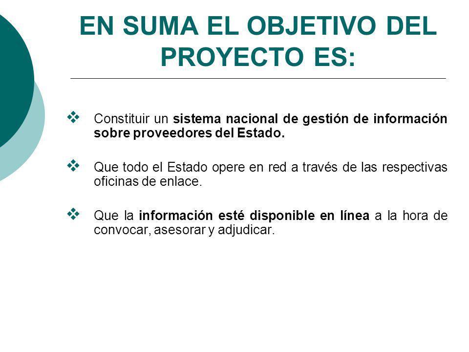EN SUMA EL OBJETIVO DEL PROYECTO ES: Constituir un sistema nacional de gestión de información sobre proveedores del Estado.