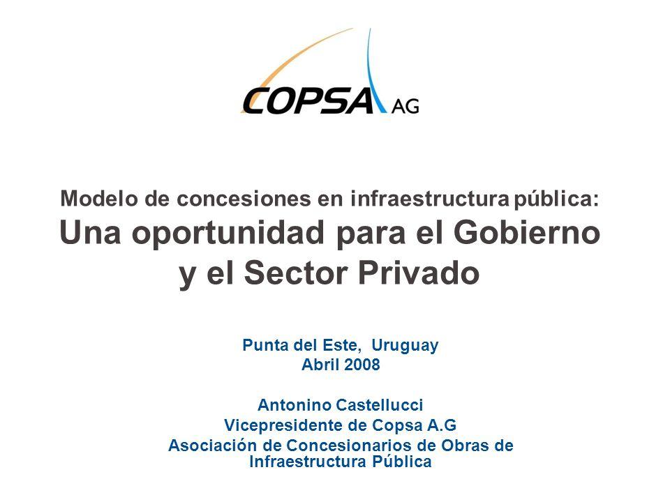 Modelo de concesiones en infraestructura pública: Una oportunidad para el Gobierno y el Sector Privado Punta del Este, Uruguay Abril 2008 Antonino Cas