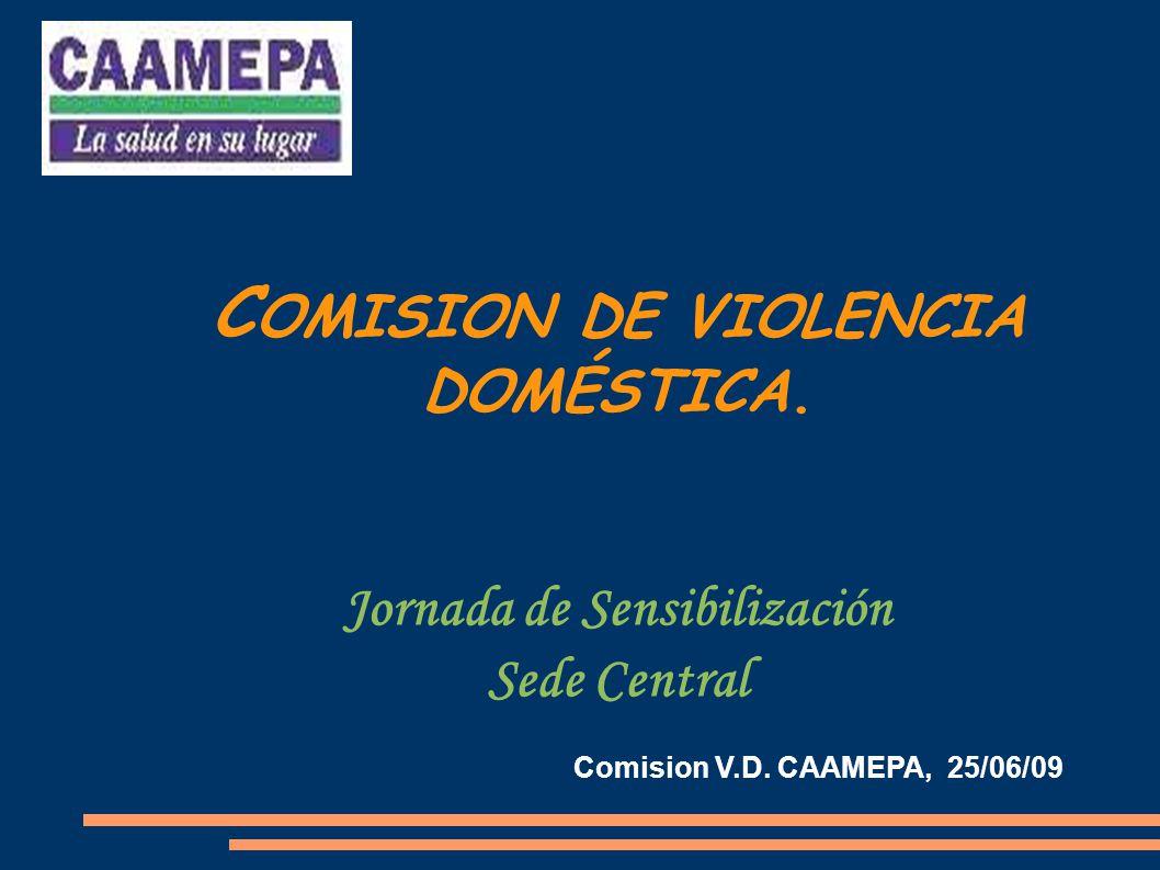 C OMISION DE VIOLENCIA DOMÉSTICA.Jornada de Sensibilización Sede Central Comision V.D.