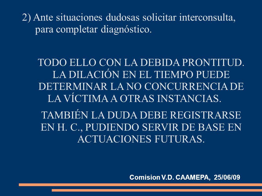 2) Ante situaciones dudosas solicitar interconsulta, para completar diagnóstico.