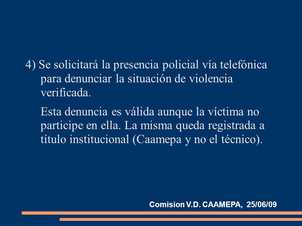 4) Se solicitará la presencia policial vía telefónica para denunciar la situación de violencia verificada.