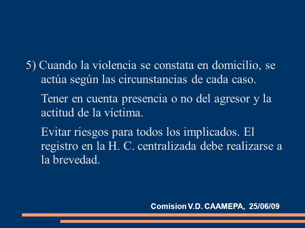 5) Cuando la violencia se constata en domicilio, se actúa según las circunstancias de cada caso.
