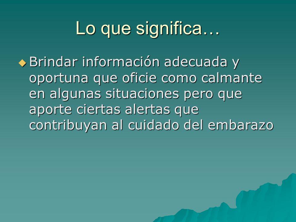 Lo que significa… Brindar información adecuada y oportuna que oficie como calmante en algunas situaciones pero que aporte ciertas alertas que contribu