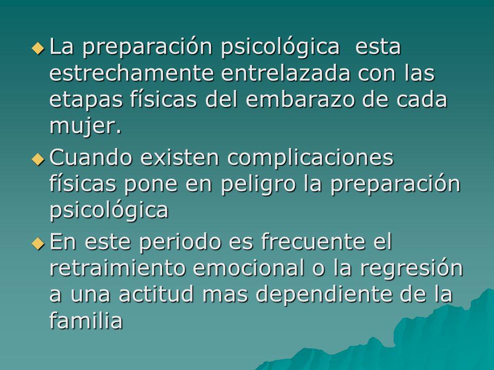 La preparación psicológica esta estrechamente entrelazada con las etapas físicas del embarazo de cada mujer. La preparación psicológica esta estrecham