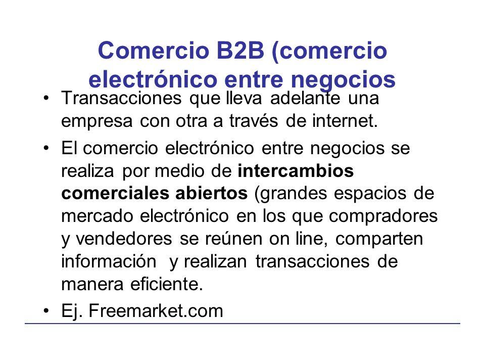 Comercio B2B (comercio electrónico entre negocios Transacciones que lleva adelante una empresa con otra a través de internet. El comercio electrónico