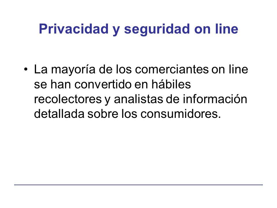Privacidad y seguridad on line La mayoría de los comerciantes on line se han convertido en hábiles recolectores y analistas de información detallada s