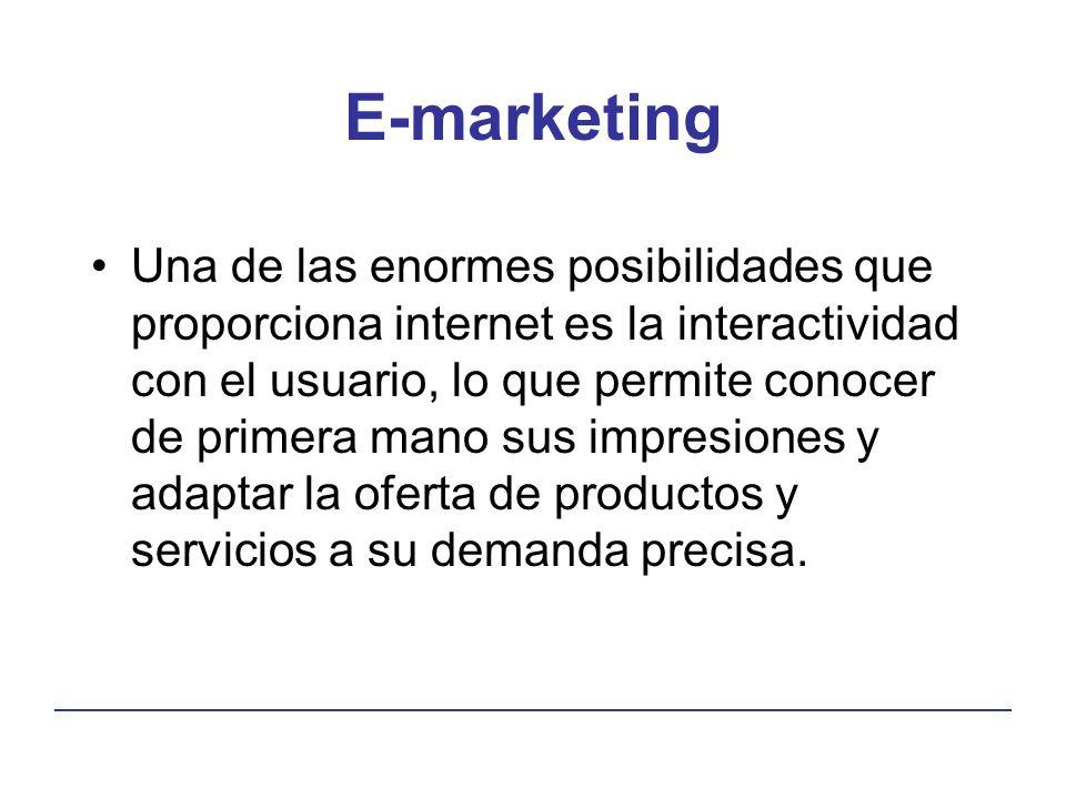 E-marketing Una de las enormes posibilidades que proporciona internet es la interactividad con el usuario, lo que permite conocer de primera mano sus