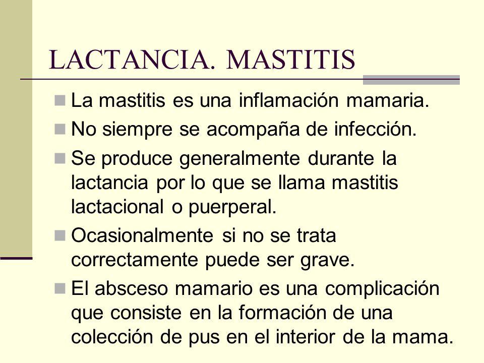 LACTANCIA. MASTITIS La mastitis es una inflamación mamaria. No siempre se acompaña de infección. Se produce generalmente durante la lactancia por lo q