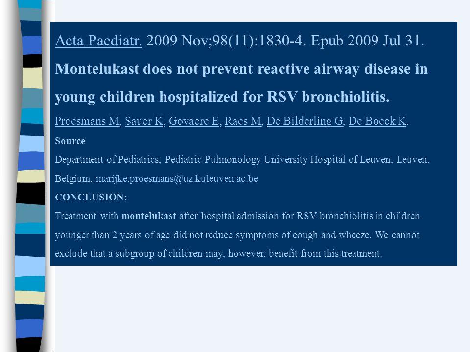 Acta Paediatr.Acta Paediatr. 2009 Nov;98(11):1830-4. Epub 2009 Jul 31. Montelukast does not prevent reactive airway disease in young children hospital