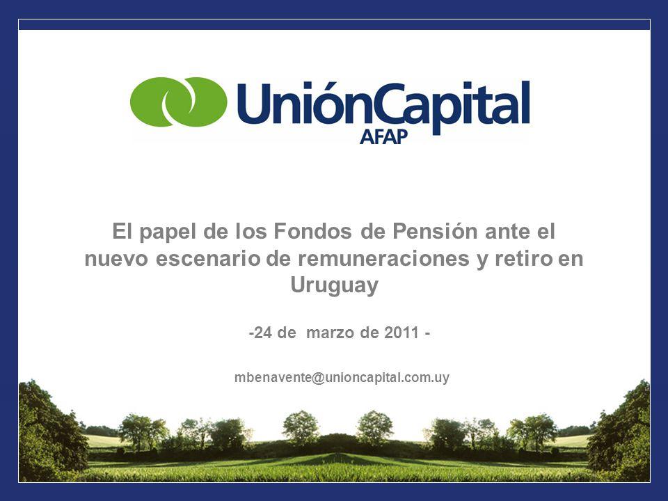 El papel de los Fondos de Pensión ante el nuevo escenario de remuneraciones y retiro en Uruguay -24 de marzo de 2011 - mbenavente@unioncapital.com.uy
