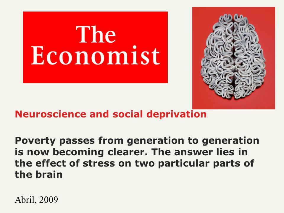 Neuroscience and social deprivation Poverty passes from generation to generation is now becoming clearer. The answer lies in the effect of stress on t