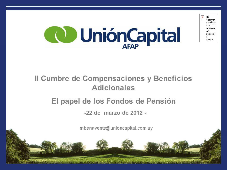 II Cumbre de Compensaciones y Beneficios Adicionales El papel de los Fondos de Pensión -22 de marzo de 2012 - mbenavente@unioncapital.com.uy