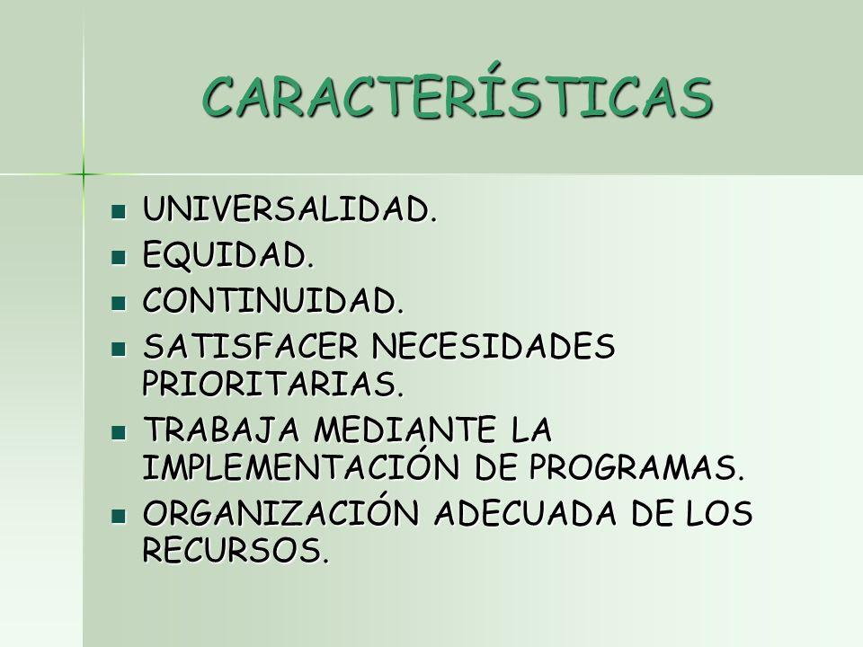 CARACTERÍSTICAS UNIVERSALIDAD. UNIVERSALIDAD. EQUIDAD.
