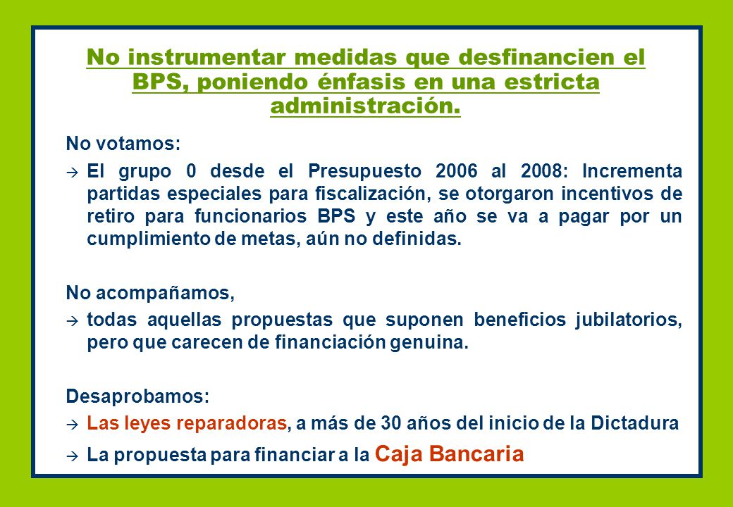 No instrumentar medidas que desfinancien el BPS, poniendo énfasis en una estricta administración.