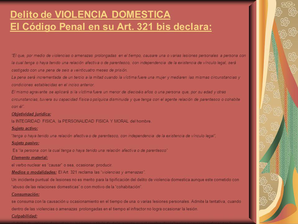 Delito de VIOLENCIA DOMESTICA El Código Penal en su Art. 321 bis declara: El que, por medio de violencias o amenazas prolongadas en el tiempo, causare
