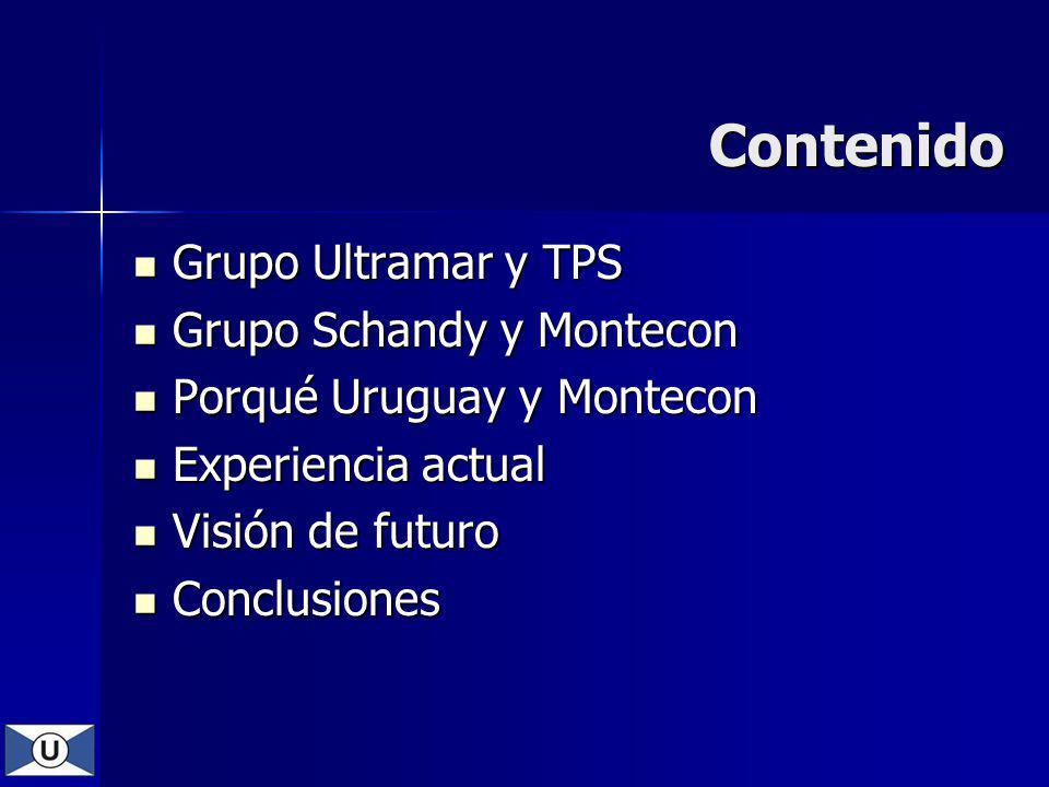 Contenido Grupo Ultramar y TPS Grupo Ultramar y TPS Grupo Schandy y Montecon Grupo Schandy y Montecon Porqué Uruguay y Montecon Porqué Uruguay y Montecon Experiencia actual Experiencia actual Visión de futuro Visión de futuro Conclusiones Conclusiones