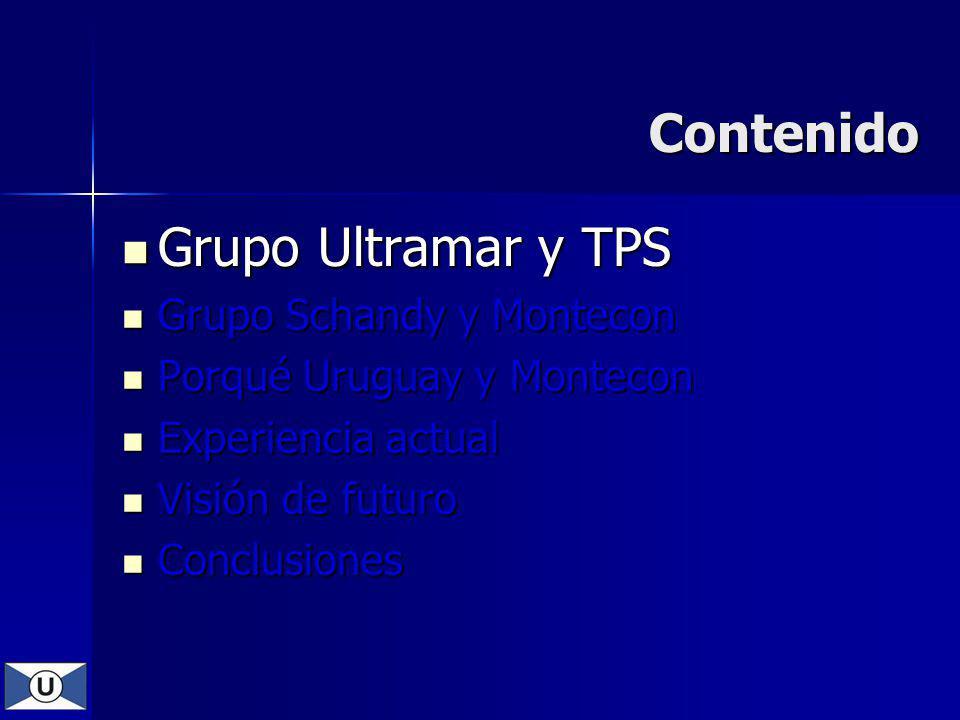 Contenido Grupo Ultramar y TPS Grupo Ultramar y TPS Grupo Schandy y Montecon Grupo Schandy y Montecon Porqué Uruguay y Montecon Porqué Uruguay y Monte