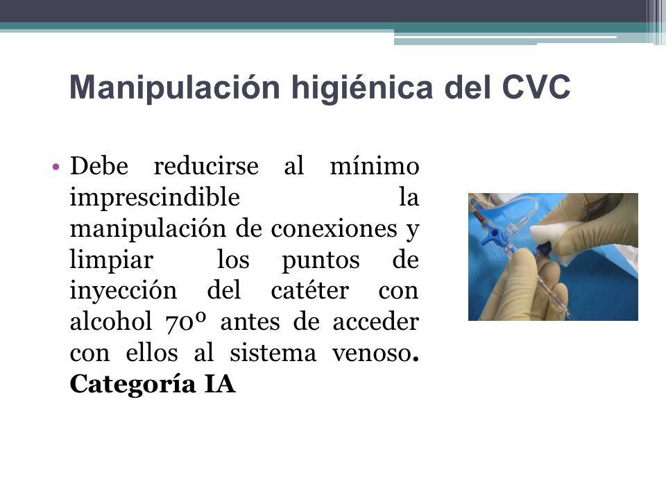 Manipulación higiénica del CVC Debe reducirse al mínimo imprescindible la manipulación de conexiones y limpiar los puntos de inyección del catéter con
