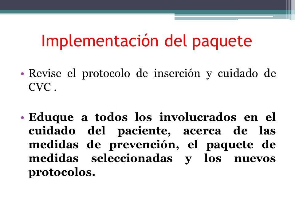 Implementación del paquete Revise el protocolo de inserción y cuidado de CVC. Eduque a todos los involucrados en el cuidado del paciente, acerca de la