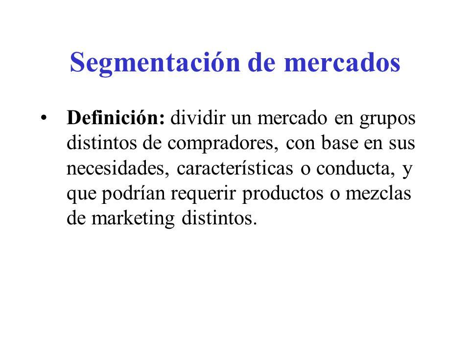 Segmentación de mercados Definición: dividir un mercado en grupos distintos de compradores, con base en sus necesidades, características o conducta, y