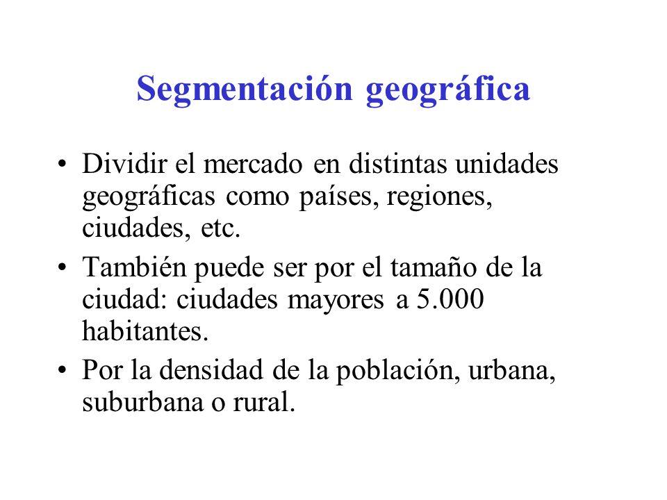 Segmentación geográfica Dividir el mercado en distintas unidades geográficas como países, regiones, ciudades, etc. También puede ser por el tamaño de