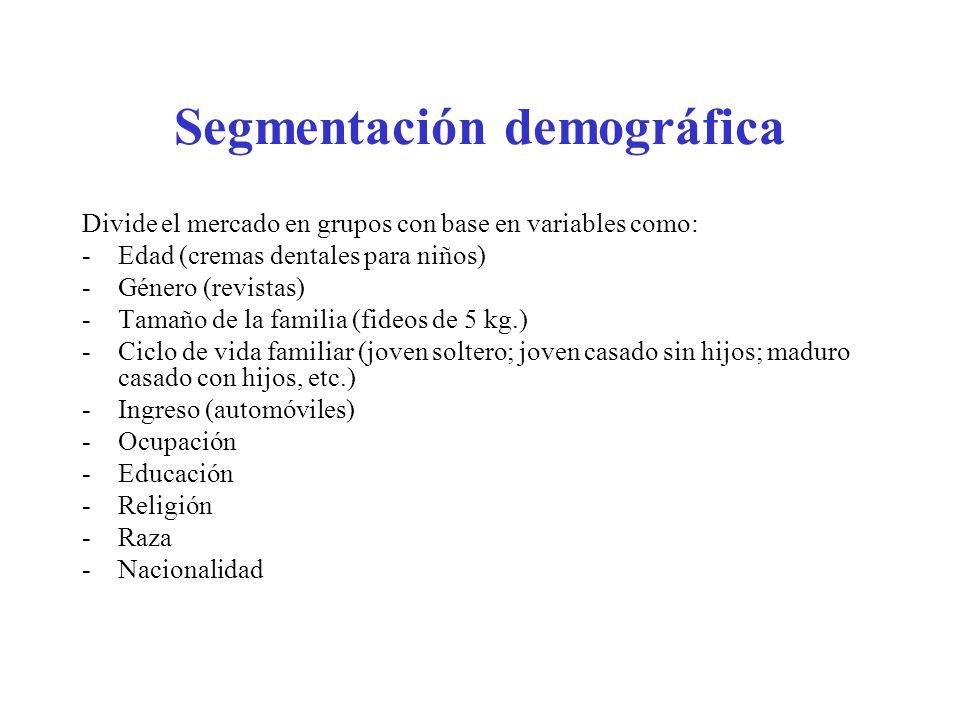 Segmentación demográfica Divide el mercado en grupos con base en variables como: -Edad (cremas dentales para niños) -Género (revistas) -Tamaño de la f