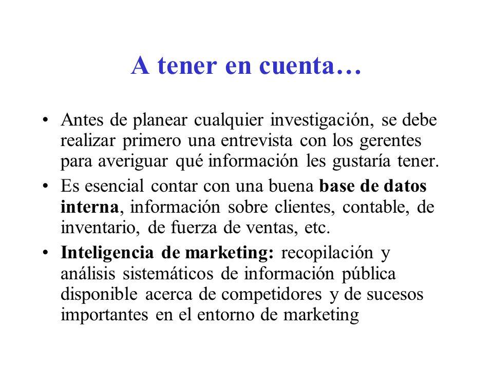 A tener en cuenta… Antes de planear cualquier investigación, se debe realizar primero una entrevista con los gerentes para averiguar qué información l