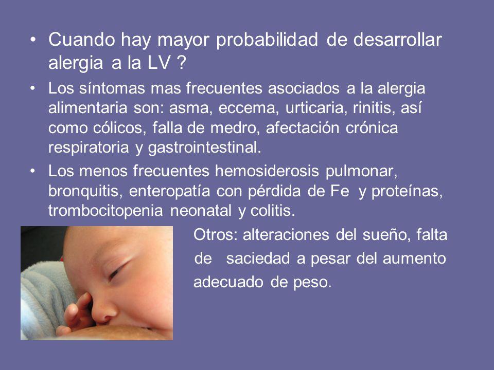 Cuando hay mayor probabilidad de desarrollar alergia a la LV ? Los síntomas mas frecuentes asociados a la alergia alimentaria son: asma, eccema, urtic