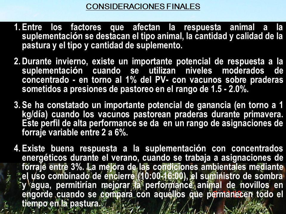 CONSIDERACIONES FINALES 1.Entre los factores que afectan la respuesta animal a la suplementaci ó n se destacan el tipo animal, la cantidad y calidad d
