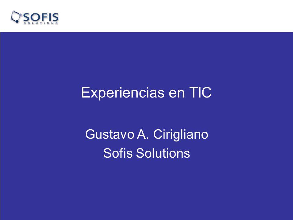Experiencias en TIC Gustavo A. Cirigliano Sofis Solutions
