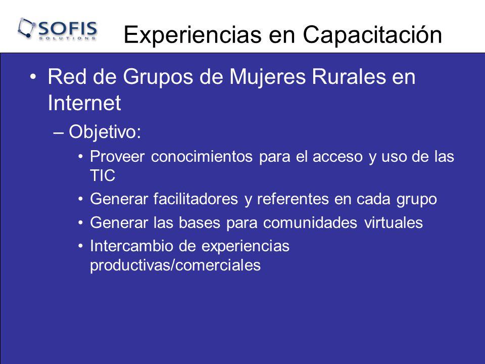 Experiencias en Capacitación Red de Grupos de Mujeres Rurales en Internet –Objetivo: Proveer conocimientos para el acceso y uso de las TIC Generar facilitadores y referentes en cada grupo Generar las bases para comunidades virtuales Intercambio de experiencias productivas/comerciales