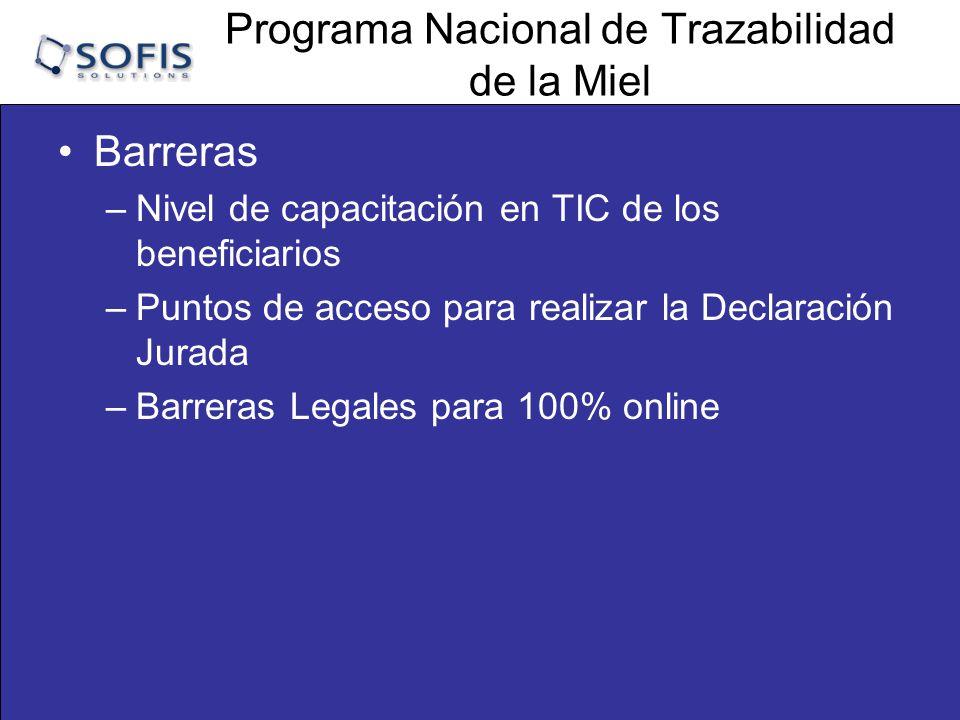 Programa Nacional de Trazabilidad de la Miel Barreras –Nivel de capacitación en TIC de los beneficiarios –Puntos de acceso para realizar la Declaración Jurada –Barreras Legales para 100% online