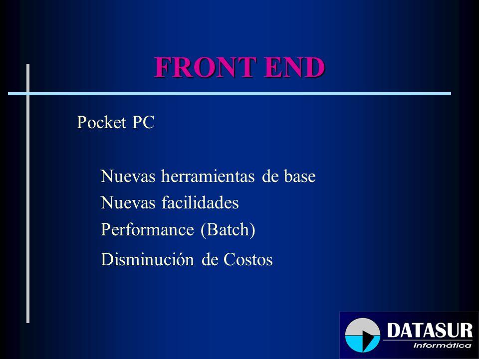FRONT END Pocket PC Nuevas herramientas de base Nuevas facilidades Performance (Batch) Disminución de Costos
