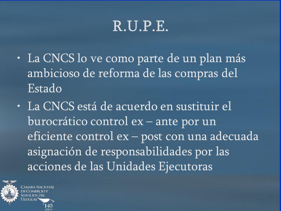 R.U.P.E. La CNCS lo ve como parte de un plan más ambicioso de reforma de las compras del Estado La CNCS está de acuerdo en sustituir el burocrático co
