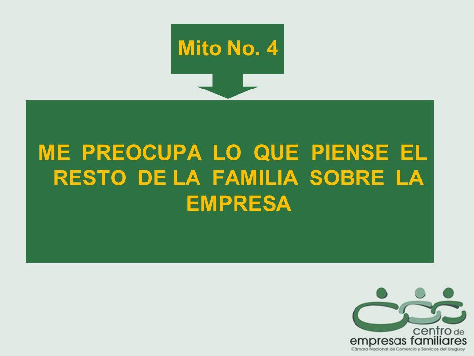 Mito No. 4 ME PREOCUPA LO QUE PIENSE EL RESTO DE LA FAMILIA SOBRE LA EMPRESA