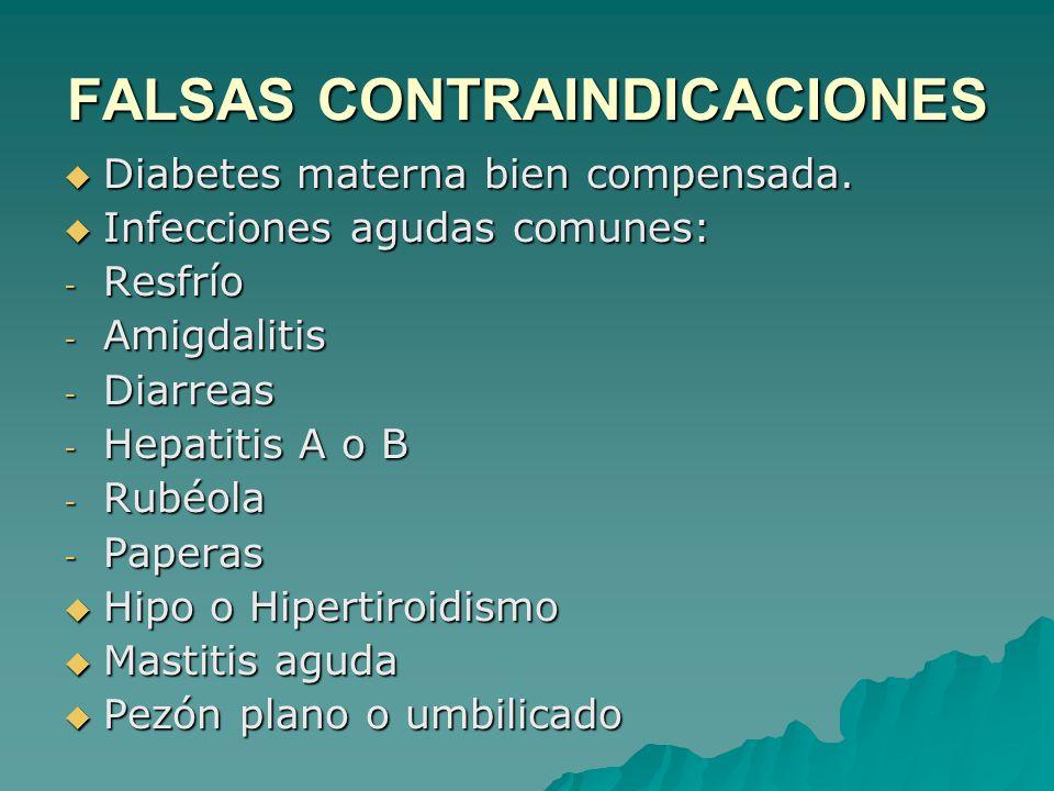 FALSAS CONTRAINDICACIONES Diabetes materna bien compensada. Diabetes materna bien compensada. Infecciones agudas comunes: Infecciones agudas comunes: