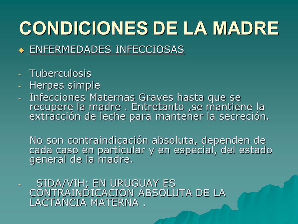 CONDICIONES DE LA MADRE ENFERMEDADES INFECCIOSAS ENFERMEDADES INFECCIOSAS - Tuberculosis - Herpes simple - Infecciones Maternas Graves hasta que se re